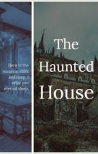 The Haunted House (Ghost X Reader) by EverestOrihara