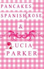 Pancakes, Spanish Rose & Lucia Parker by Crystalbee101