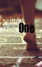 Back To Square One by SomeoneRandom