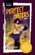 Perfect Haters Book 1 (Part 1 Published under POP FICTION) by megladiolus