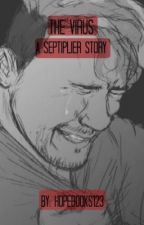 The Virus | A Sad Septiplier Short Story by Hopebooks123