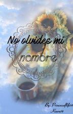 No olvides mi NOMBRE by Princessoflife14