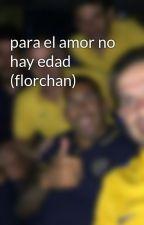 para el amor no hay edad (florchan) by Z0RRA5C4BJ