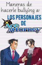 Maneras de hacerle bullying a: Los personajes de Ace Attorney. by Cxphart-