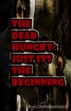 The Dead Hungry Book I : Its just the Beginning by Cherokeerose01