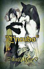 Incubo [EDITADO] by kuramakaneky