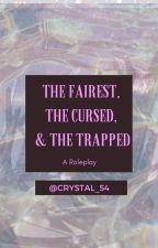 The Fairest, The Cursed, and The Trapped ~ RP by Crystal_54