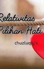 Relativitas Pilihan Hati by ChuzLuqiys
