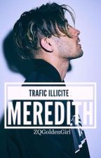 TRAFIC ILLICITE : MEREDITH by ZQGoldenGirl