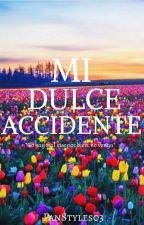 Mi Dulce Accidente  by FanStyles03