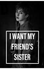 ++I WANT MY FRIEND'S SISTER++ by Ts_Ansoo