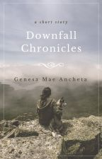 Downfall Chronicles [Short Story] by Gxnxsx1204