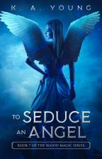To Seduce an Angel   18+✔ by SerenityR0se