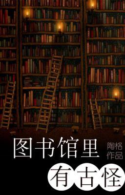 Đọc truyện Thư viện có cổ quái- Đào cách