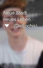 Neue Stadt neues Leben !❤️(DieLochis) by lochinator01