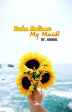 Buka Hatimu, My Maid! by NiaAzmi