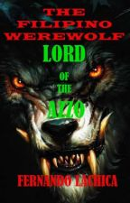The Filipino Werewolf: Lord of the Azzo #Wattys2016 #Completed #Werewolf by FernandoLachica