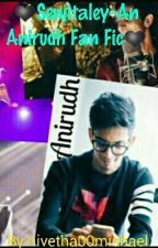 ❤Senjitaley-An Anirudh Fan Fic❤ by Pinkrozzes_Writes