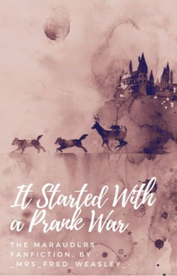 It Started With A Prank War {The Marauders}