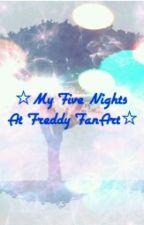 ☆ My FIVE NIGHTS AT FREDDY'S FanArt ☆ by MiA_Akaoyuki