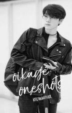 oikage//oneshots by ApecianAuthor
