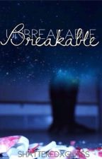 Breakable by shatteredxglass