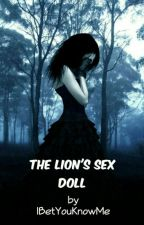 The Lion's Sex Doll by IBetYouKnowMe