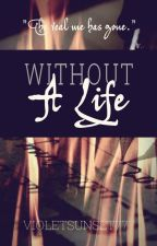 Without A Life by MidnightEyes666