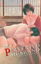 My Pervert Husband by itsmelamariano