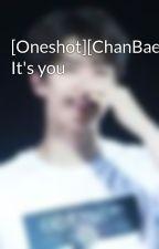 [Oneshot][ChanBaek] It's you by Clover1998