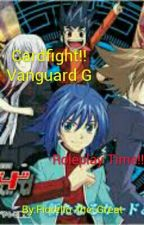 Cardfight!! Vanguard G: Roleplay Time!  by RetsuStar