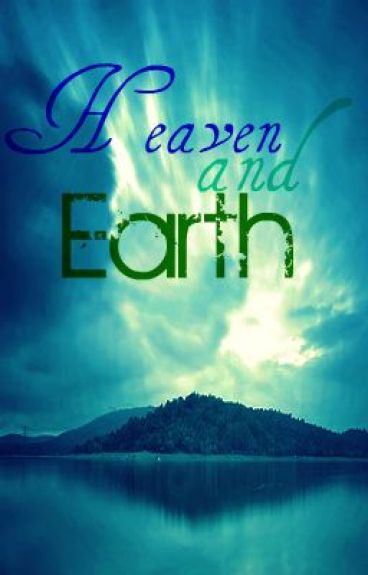 Heaven and Earth [ON HOLD] by BB_Ayet