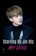 My love // Bts Jin❤️ by mayrion12