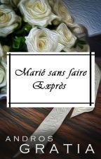Marié sans faire Exprès by GigiDiamonds