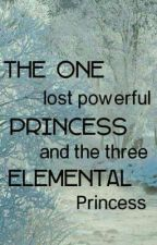 The One Lost Powerful Princess And The Three Elemetal Princess by efairam1707