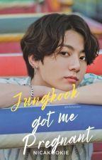Jungkook Got me Pregnant (BTS Series #1) by _nicakookie_