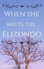When she meets the Elizondo (COMPLETED) by bemmyyyy
