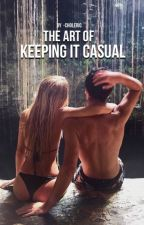 The Art of Keeping It Casual [coming in 2017] by -choleric