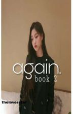 Again Book 2 (Lovelyz Yein and BTS Jungkook) by TheLoverStar