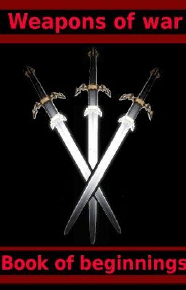 Weapons of war - Book of beginnings