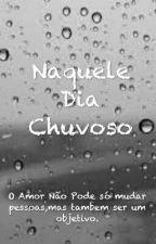 Naquele Dia Chuvoso by Lidia02054