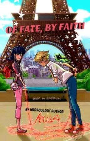 Of Fate, by Faith (A Miraculous Ladybug Fanfiction) by neverlanded