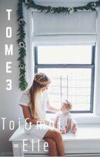 Toi&moi=Elle[Tome 3] by Deborah_Dbs