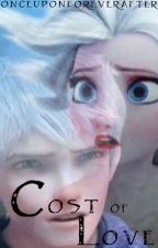 The Cost of Love ~ Jelsa Fanfiction by ObsessionKeeper
