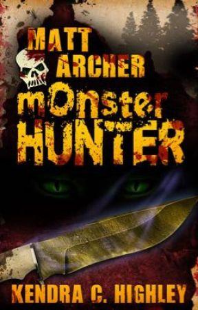 Matt Archer: Monster Hunter (Matt Archer Series, Book 1) by KendraHighley
