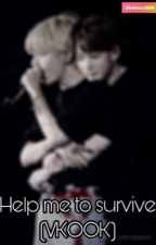 Help me to survive (VKOOK) by bxhxc1994