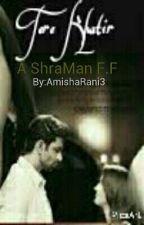 Tere khaatir (ShraMan) edkv FF by AmishaRani3