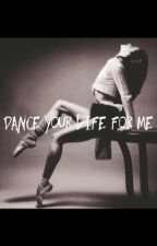 Dance Your Life For Me by _iwantkfc2601