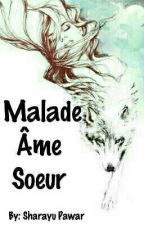 Malade Âme Soeur (On Hold) by MERAKIWORDS