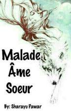 Malade Âme Soeur (On Hold) by MERAKIWORDS
